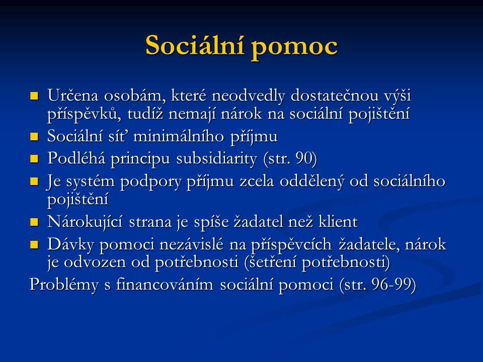 Sociální pomoc Určena osobám, které neodvedly dostatečnou výši příspěvků, tudíž nemají nárok na sociální pojištění.