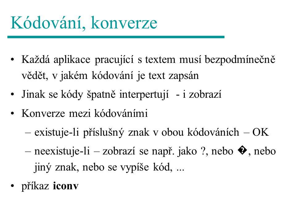 Kódování, konverze Každá aplikace pracující s textem musí bezpodmínečně vědět, v jakém kódování je text zapsán.
