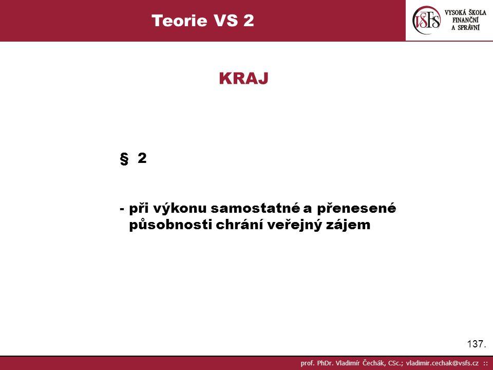 Teorie VS 2 KRAJ. § 2. - při výkonu samostatné a přenesené působnosti chrání veřejný zájem.