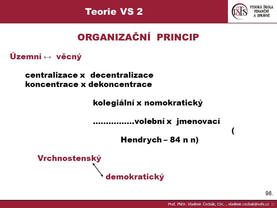 Teorie VS 2 ORGANIZAČNÍ PRINCIP Územní ↔ věcný