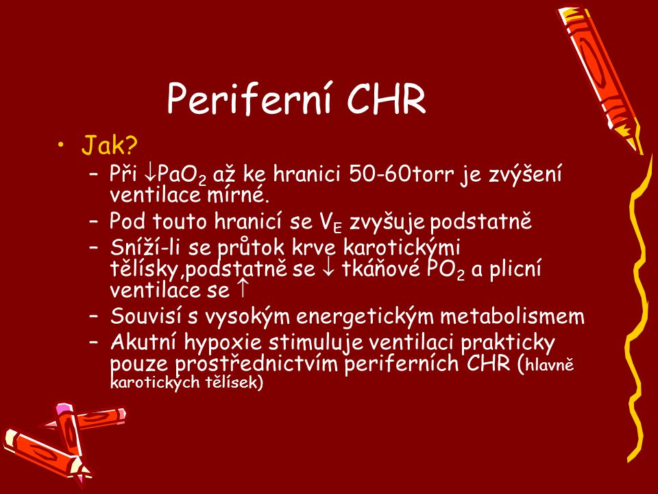 Periferní CHR Jak Při PaO2 až ke hranici 50-60torr je zvýšení ventilace mírné. Pod touto hranicí se VE zvyšuje podstatně.