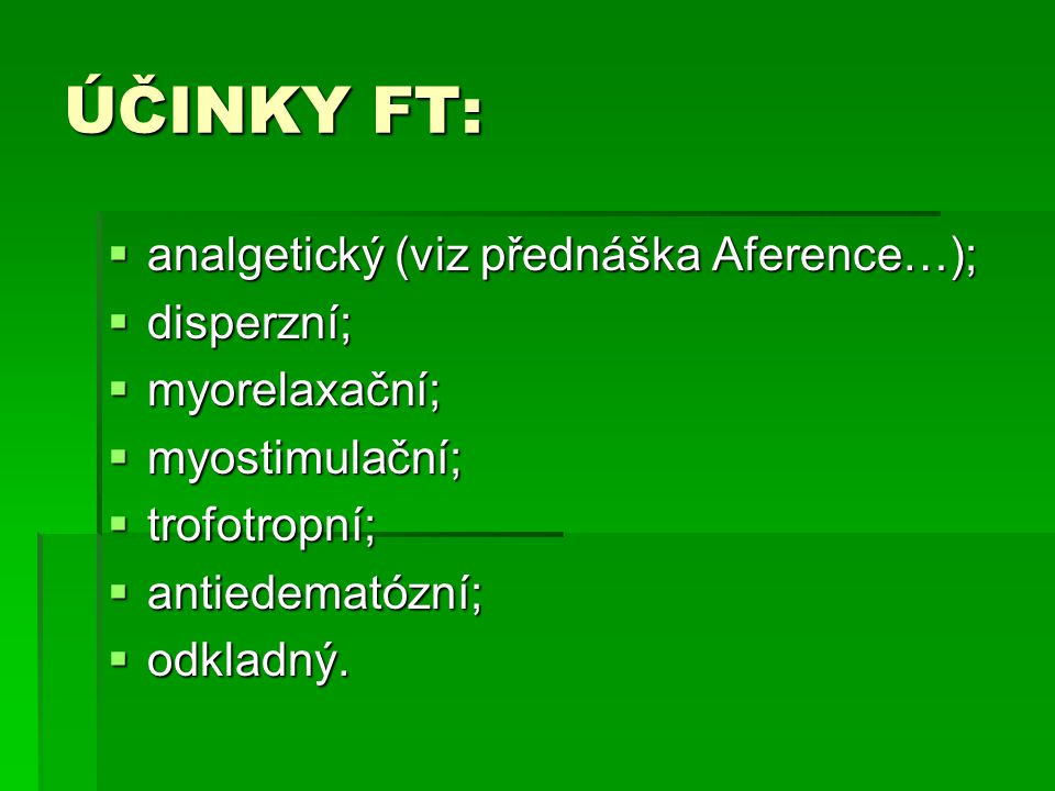 ÚČINKY FT: analgetický (viz přednáška Aference…); disperzní;