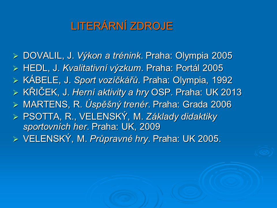 LITERÁRNÍ ZDROJE DOVALIL, J. Výkon a trénink. Praha: Olympia 2005