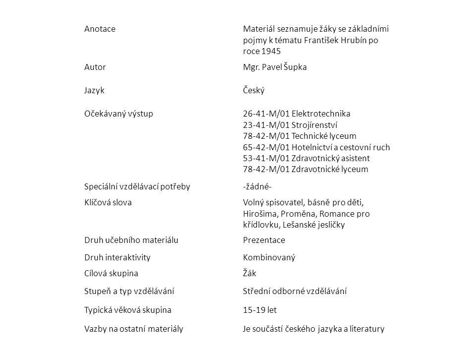 Anotace Materiál seznamuje žáky se základními pojmy k tématu František Hrubín po roce 1945. Autor.