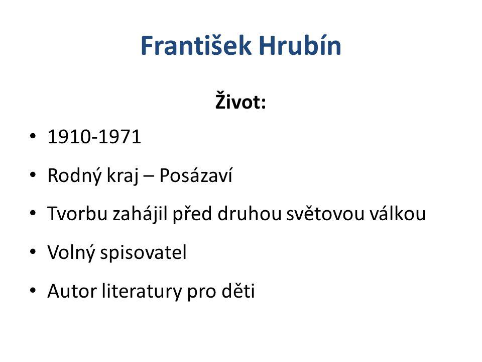 František Hrubín Život: 1910-1971 Rodný kraj – Posázaví