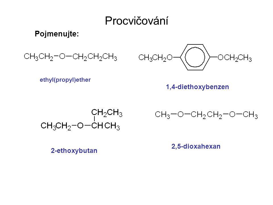 Procvičování Pojmenujte: 1,4-diethoxybenzen 2,5-dioxahexan