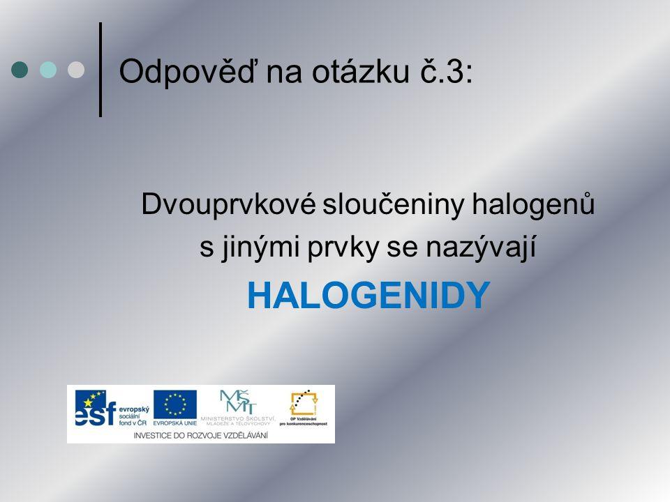 HALOGENIDY Odpověď na otázku č.3: Dvouprvkové sloučeniny halogenů