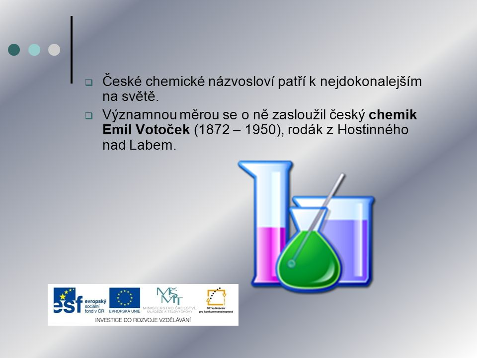České chemické názvosloví patří k nejdokonalejším na světě.