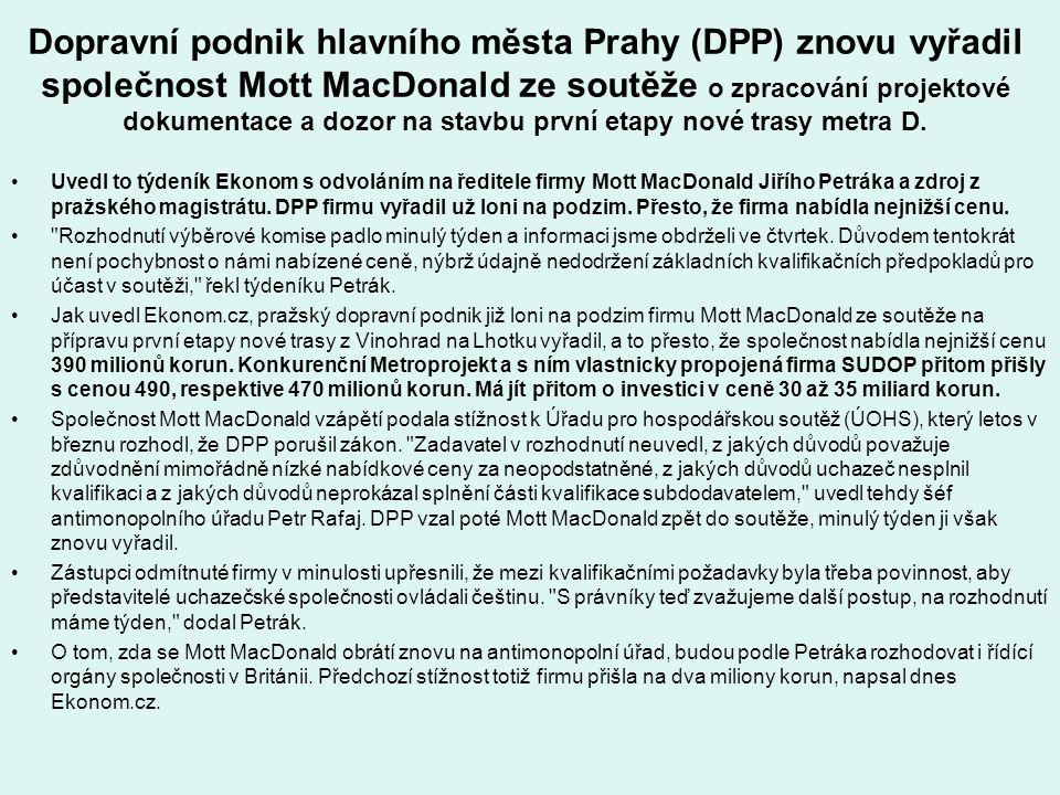 Dopravní podnik hlavního města Prahy (DPP) znovu vyřadil společnost Mott MacDonald ze soutěže o zpracování projektové dokumentace a dozor na stavbu první etapy nové trasy metra D.