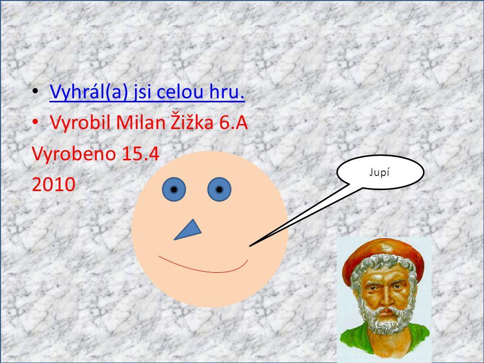 Vyhrál(a) jsi celou hru. Vyrobil Milan Žižka 6.A Vyrobeno 15.4 2010