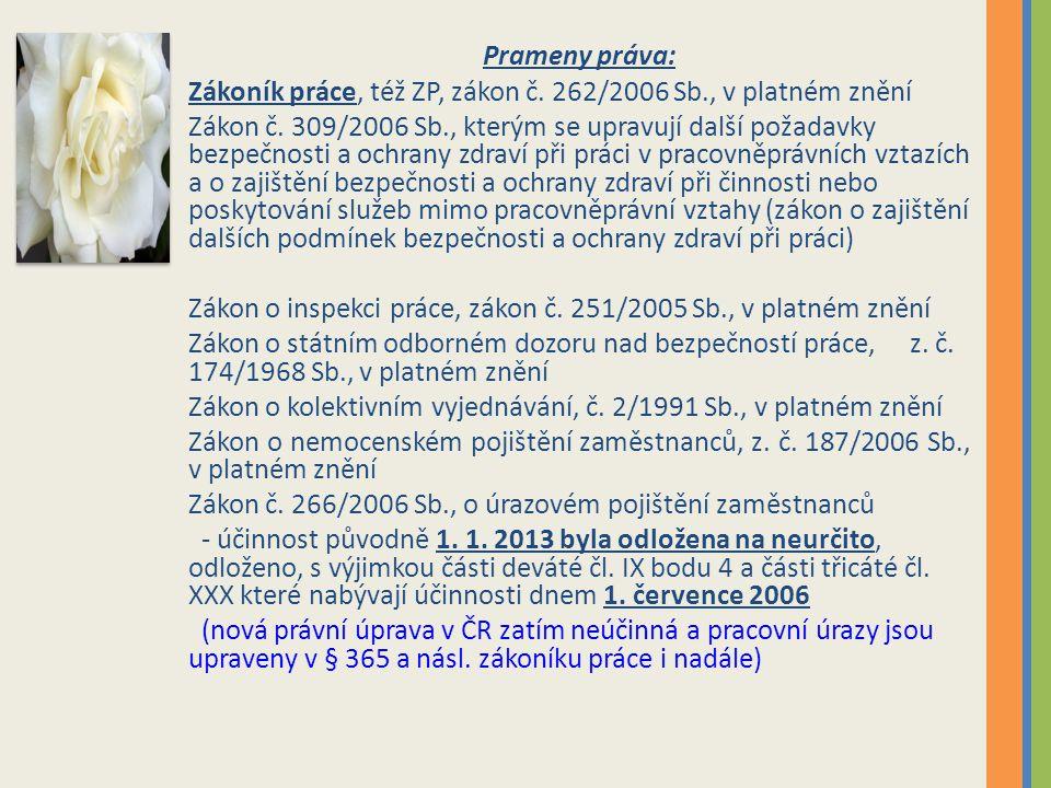 Prameny práva: Zákoník práce, též ZP, zákon č. 262/2006 Sb., v platném znění.