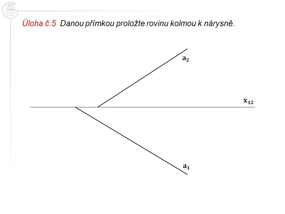 Úloha č.5 Danou přímkou proložte rovinu kolmou k nárysně.