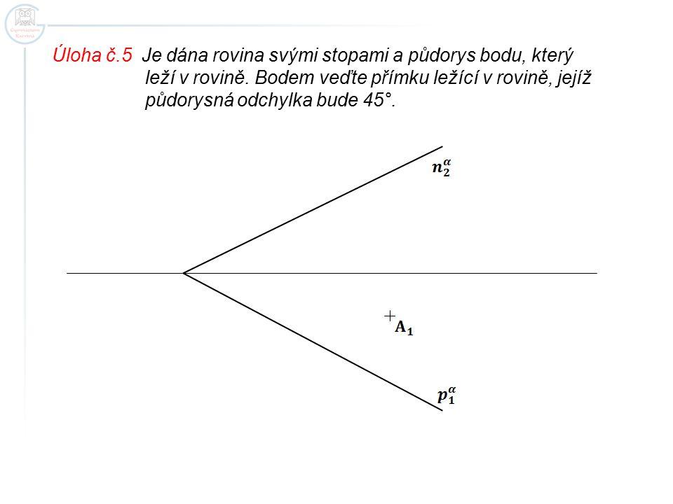 Úloha č.5 Je dána rovina svými stopami a půdorys bodu, který
