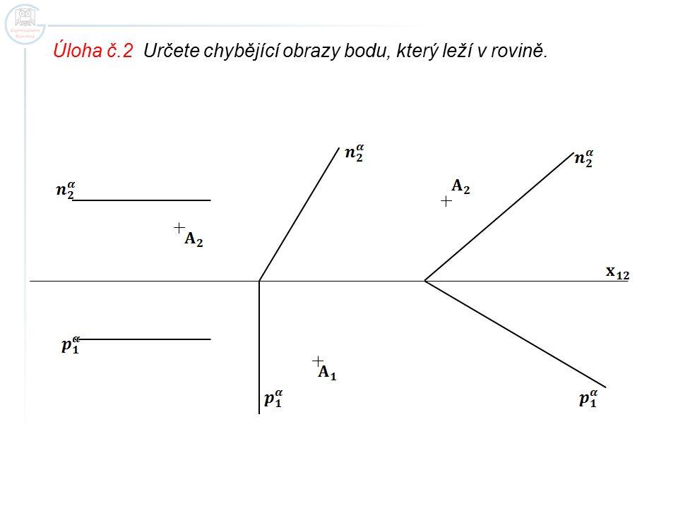 Úloha č.2 Určete chybějící obrazy bodu, který leží v rovině.