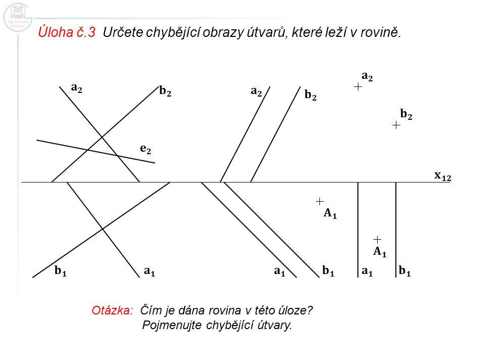 Úloha č.3 Určete chybějící obrazy útvarů, které leží v rovině.