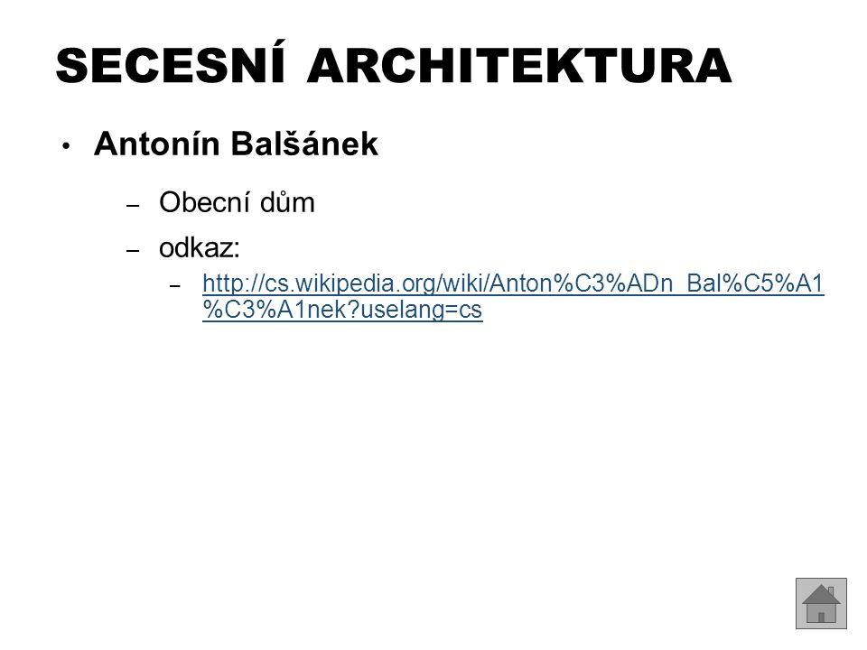 SECESNÍ ARCHITEKTURA Antonín Balšánek Obecní dům odkaz: