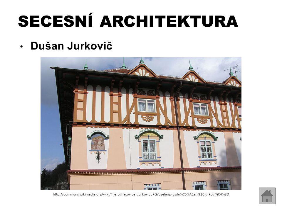SECESNÍ ARCHITEKTURA Dušan Jurkovič