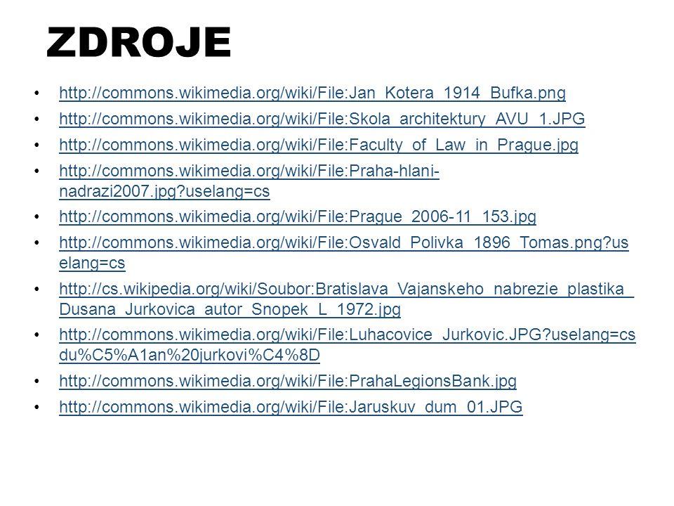 ZDROJE http://commons.wikimedia.org/wiki/File:Jan_Kotera_1914_Bufka.png. http://commons.wikimedia.org/wiki/File:Skola_architektury_AVU_1.JPG.