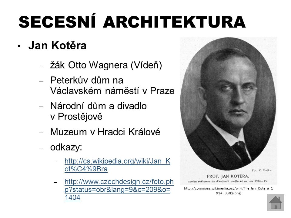 SECESNÍ ARCHITEKTURA Jan Kotěra žák Otto Wagnera (Vídeň)