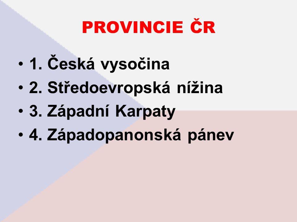 PROVINCIE ČR 1. Česká vysočina 2. Středoevropská nížina 3. Západní Karpaty 4. Západopanonská pánev