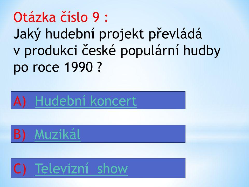 Otázka číslo 9 : Jaký hudební projekt převládá v produkci české populární hudby po roce 1990