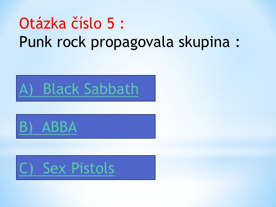 Otázka číslo 5 : Punk rock propagovala skupina :