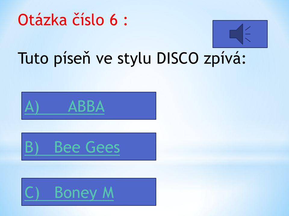 Otázka číslo 6 : Tuto píseň ve stylu DISCO zpívá: