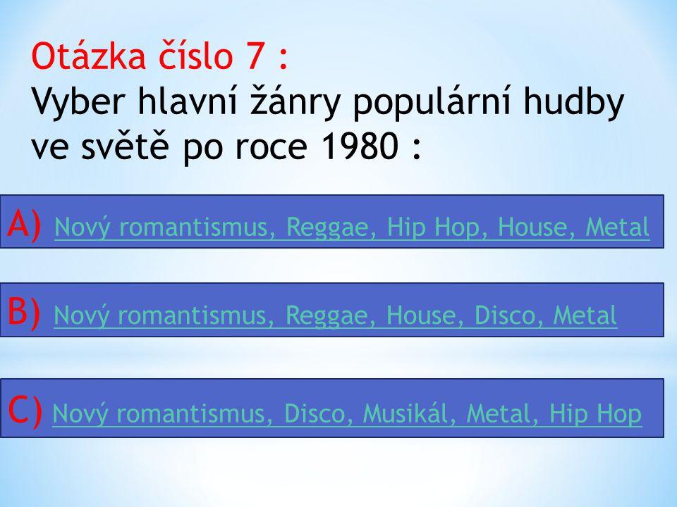 Otázka číslo 7 : Vyber hlavní žánry populární hudby ve světě po roce 1980 :