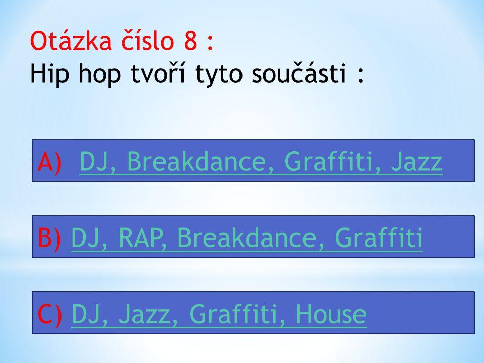 Otázka číslo 8 : Hip hop tvoří tyto součásti :