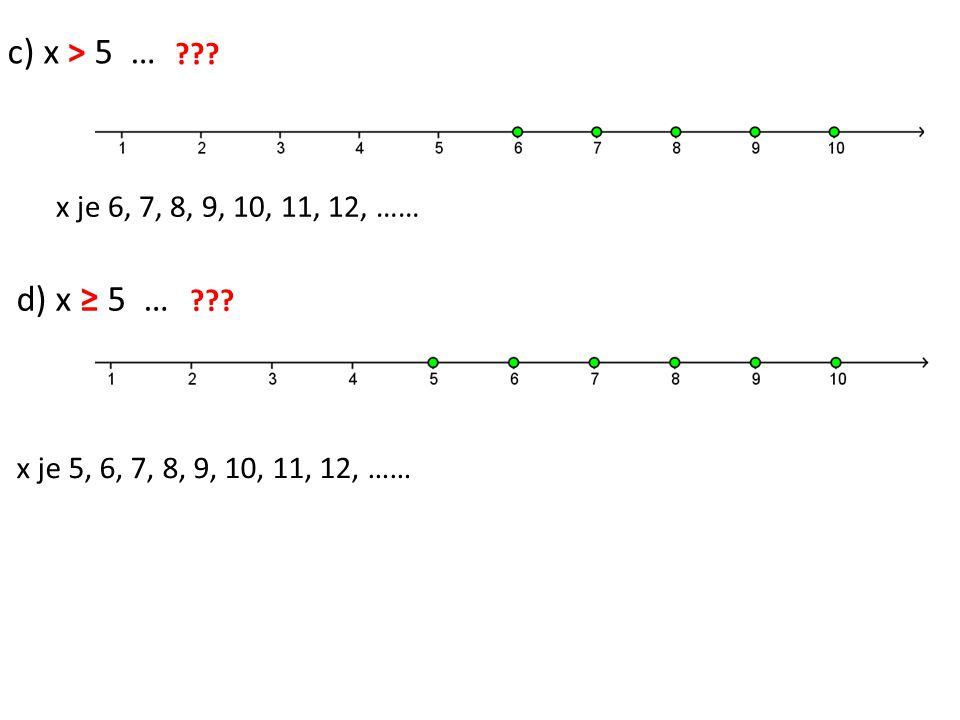 c) x > 5 … x je větší než pět