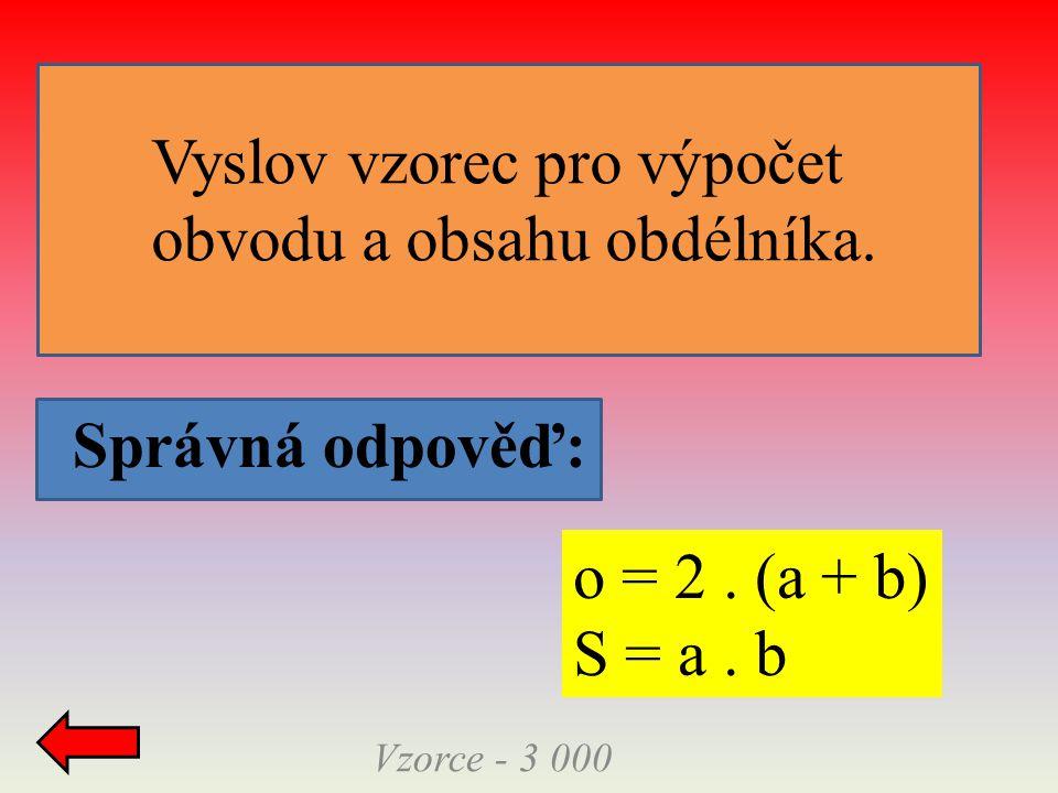Vyslov vzorec pro výpočet obvodu a obsahu obdélníka.