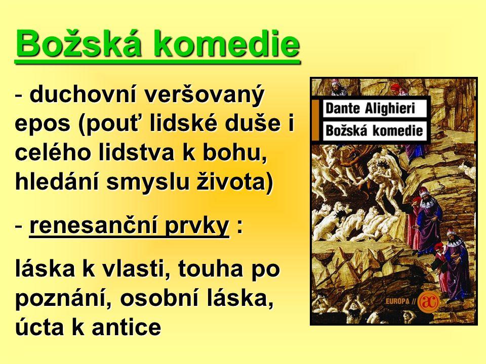 Božská komedie duchovní veršovaný epos (pouť lidské duše i celého lidstva k bohu, hledání smyslu života)