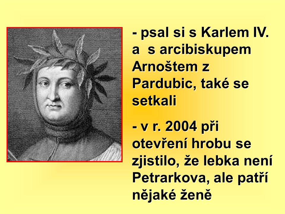 - psal si s Karlem IV. a s arcibiskupem Arnoštem z Pardubic, také se setkali