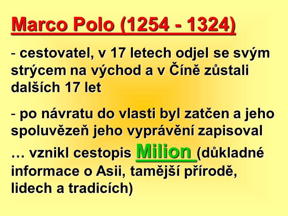 Marco Polo (1254 - 1324) cestovatel, v 17 letech odjel se svým strýcem na východ a v Číně zůstali dalších 17 let.