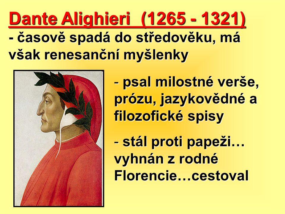 Dante Alighieri (1265 - 1321) - časově spadá do středověku, má však renesanční myšlenky.