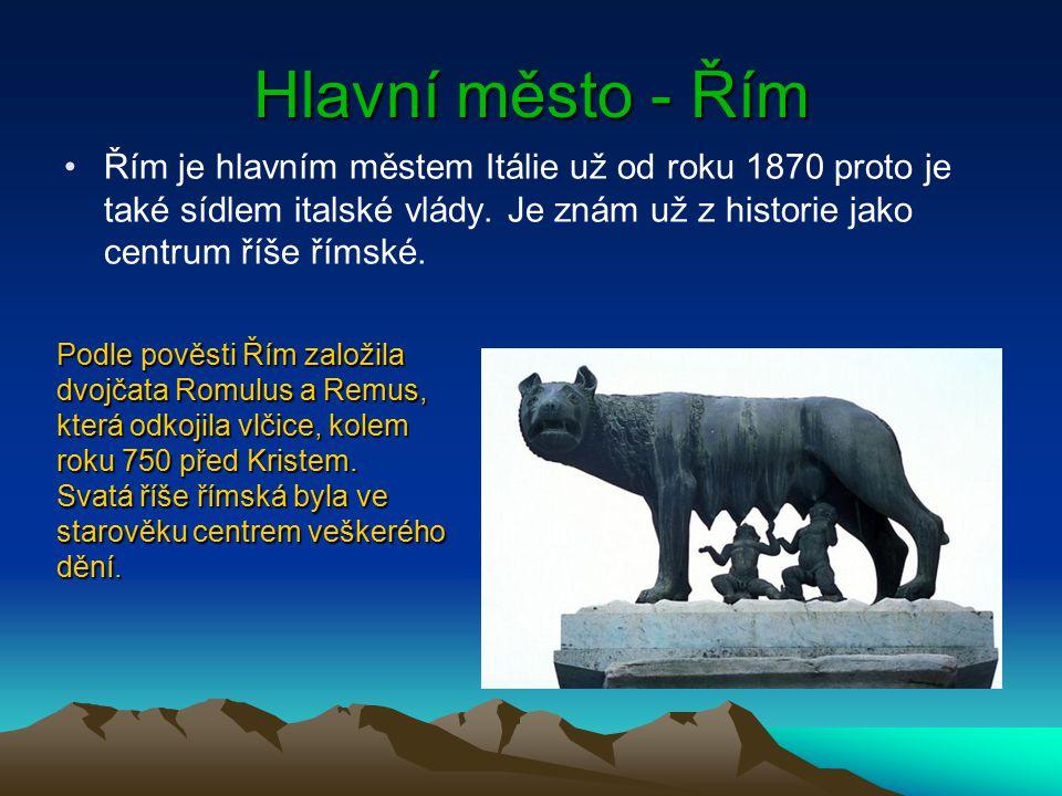 Hlavní město - Řím Řím je hlavním městem Itálie už od roku 1870 proto je také sídlem italské vlády. Je znám už z historie jako centrum říše římské.