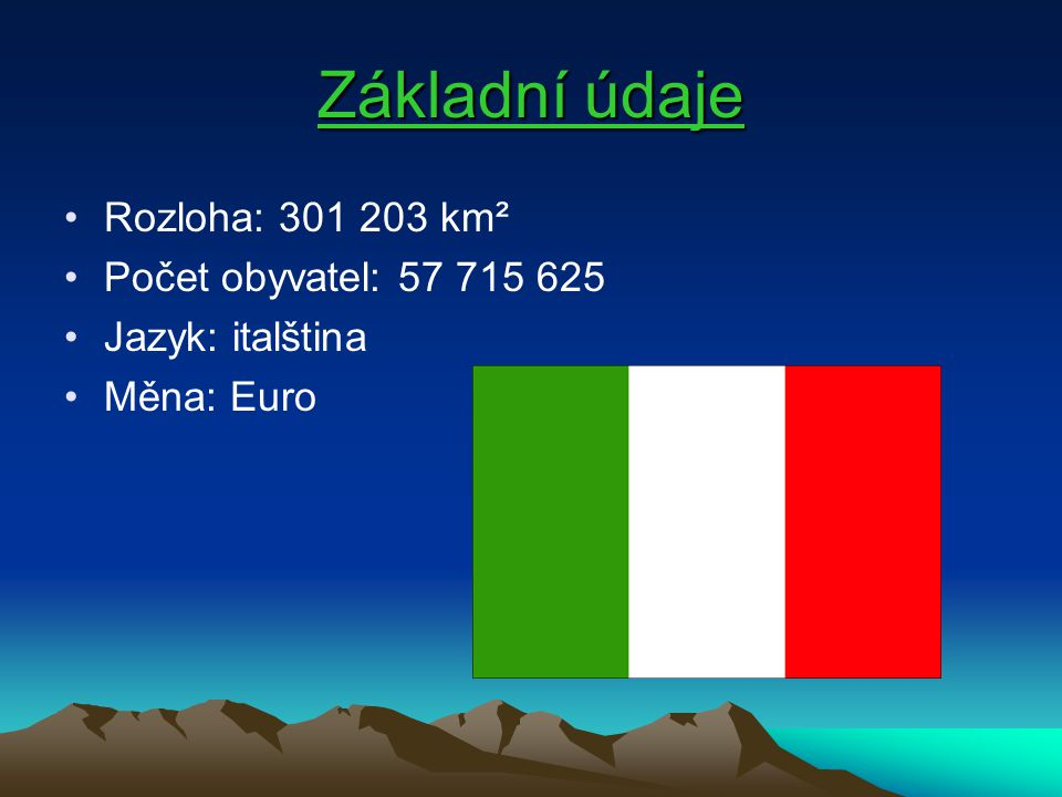 Základní údaje Rozloha: 301 203 km² Počet obyvatel: 57 715 625