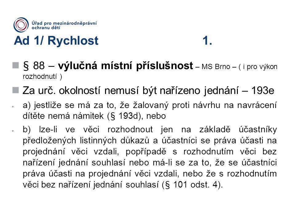 Ad 1/ Rychlost 1. § 88 – výlučná místní příslušnost – MS Brno – ( i pro výkon rozhodnutí )
