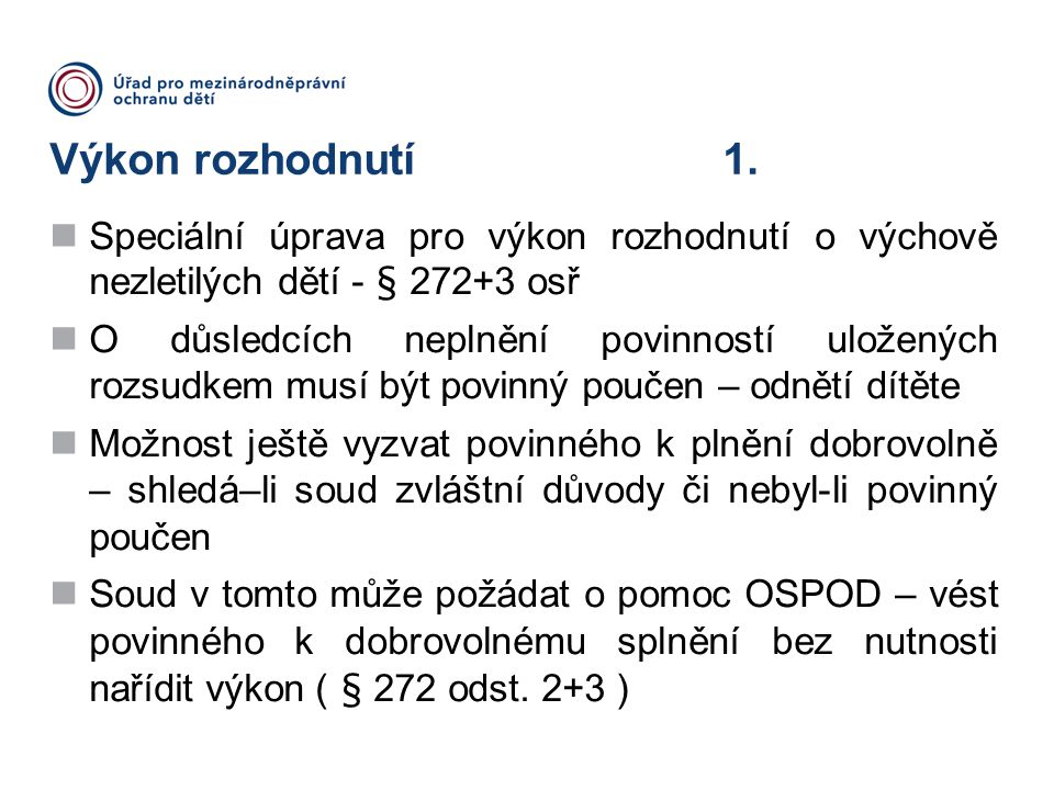 Výkon rozhodnutí 1. Speciální úprava pro výkon rozhodnutí o výchově nezletilých dětí - § 272+3 osř.
