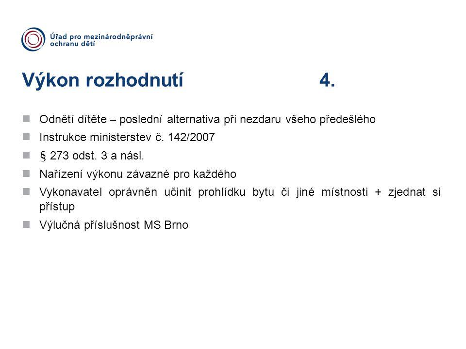 Výkon rozhodnutí 4. Odnětí dítěte – poslední alternativa při nezdaru všeho předešlého. Instrukce ministerstev č. 142/2007.