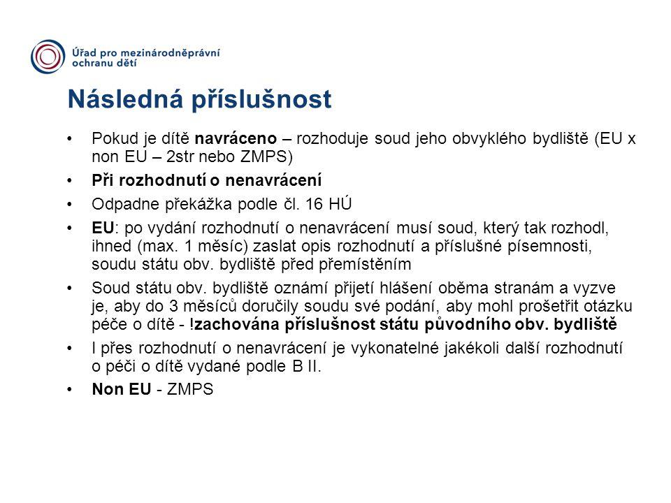 Následná příslušnost Pokud je dítě navráceno – rozhoduje soud jeho obvyklého bydliště (EU x non EU – 2str nebo ZMPS)