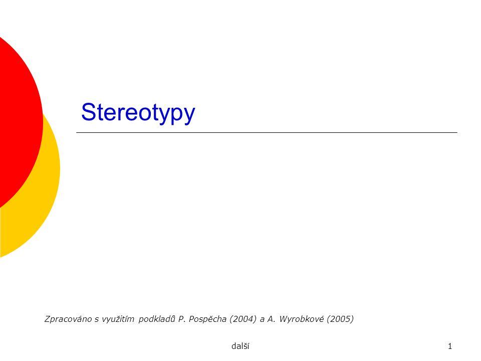Stereotypy Zpracováno s využitím podkladů P. Pospěcha (2004) a A. Wyrobkové (2005) další