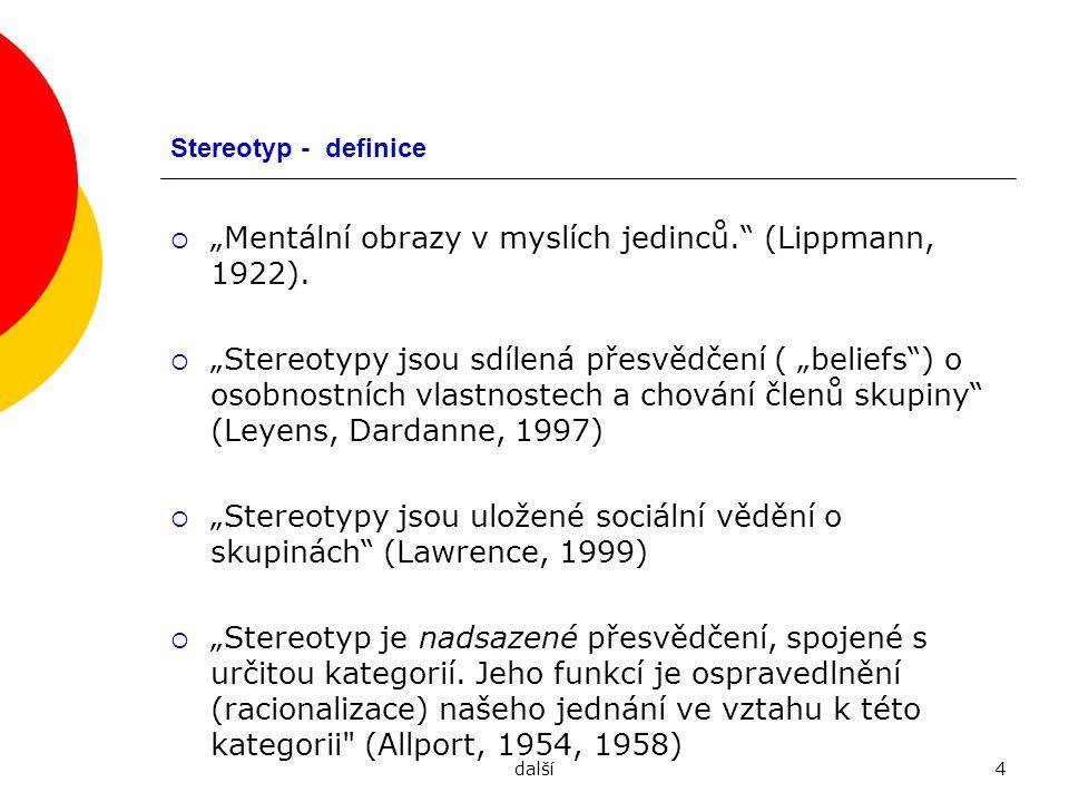 """""""Mentální obrazy v myslích jedinců. (Lippmann, 1922)."""