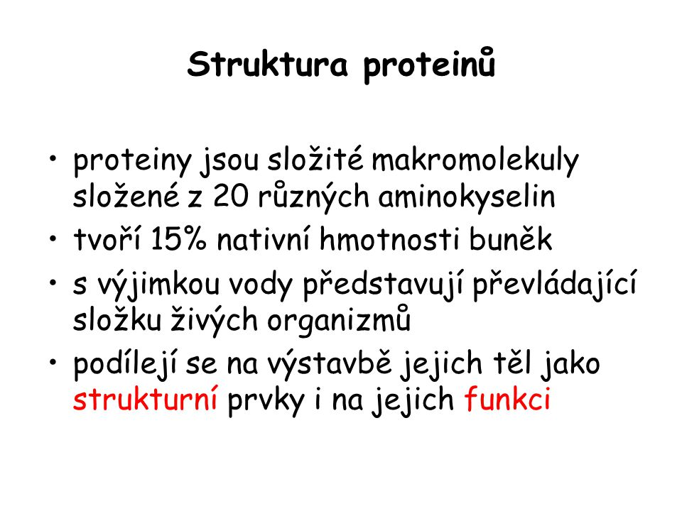Struktura proteinů proteiny jsou složité makromolekuly složené z 20 různých aminokyselin. tvoří 15% nativní hmotnosti buněk.