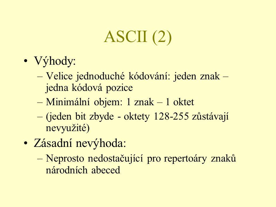ASCII (2) Výhody: Zásadní nevýhoda: