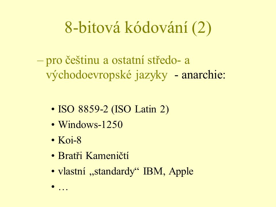 8-bitová kódování (2) pro češtinu a ostatní středo- a východoevropské jazyky - anarchie: ISO 8859-2 (ISO Latin 2)