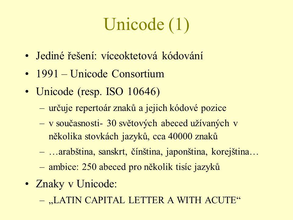Unicode (1) Jediné řešení: víceoktetová kódování