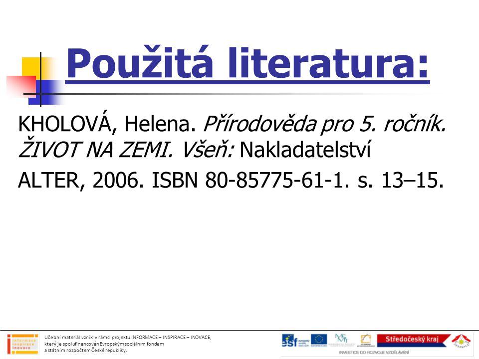Použitá literatura: KHOLOVÁ, Helena. Přírodověda pro 5. ročník. ŽIVOT NA ZEMI. Všeň: Nakladatelství.