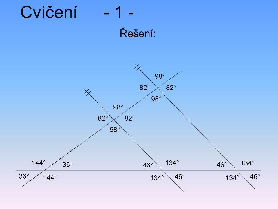 Cvičení - 1 - Řešení: 98° 82° 82° 98° 98° 82° 82° 98° 144° 36° 134°