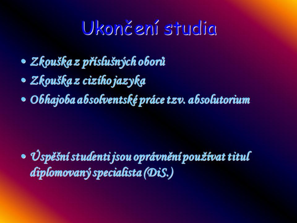 Ukončení studia Zkouška z příslušných oborů Zkouška z cizího jazyka